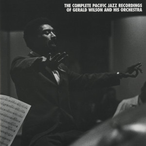 The Complete Pacific Jazz Recordings Of Gerald Wilson And His Orchestra 2011 Gerald Wilson And His Orchestra