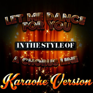 Karaoke - Ameritz的專輯Let Me Dance for You (In the Style of a Chorus Line) [Karaoke Version] - Single