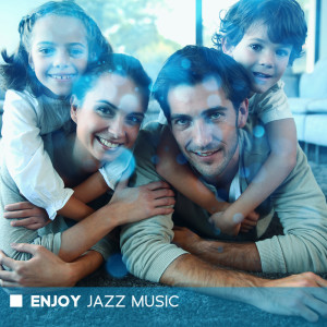 Album Enjoy Jazz Music - Time for Yourself and Your Loved Ones from Jazz Night Music Paradise