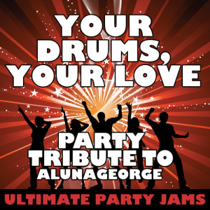 Ultimate Party Jams的專輯Your Drums, Your Love (Party Tribute to Alunageorge)