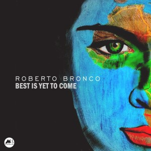 Album Best Is yet to Come from Roberto Bronco