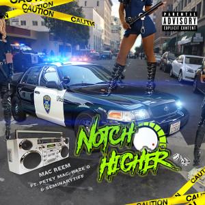 Album Notch Higher (feat. Seminary Tiff, Petety Mac & Haze O) from Mac Reem