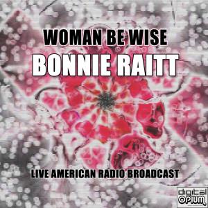 Album Woman Be Wise (Live) from Bonnie Raitt