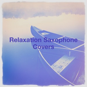 Album Relaxation Saxophone Covers from Saxophone Hit Players