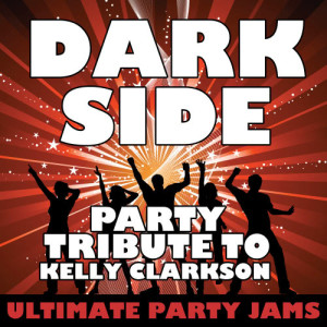 Ultimate Party Jams的專輯Dark Side (Party Tribute to Kelly Clarkson) - Single