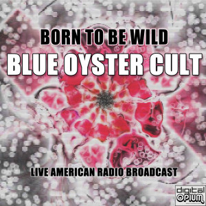 Album Born To Be Wild from Blue Oyster Cult