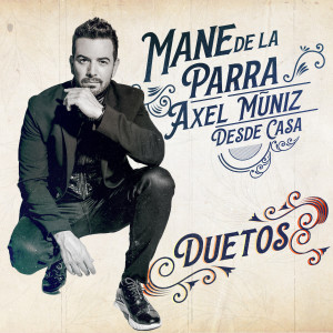 Album Te Tuve y Te Perdí (Desde Casa - Duetos) from Mane de la Parra