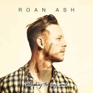 Album Whiskey To My Soul from Roan Ash