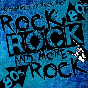 Rock Riot的專輯Rock, Rock and More Rock: 80's