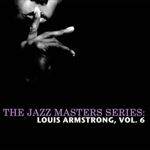 Louis Armstrong的專輯The Jazz Masters Series: Louis Armstrong, Vol. 6