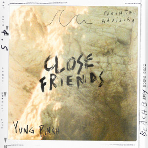 Album CLOSE FRIENDS (Explicit) from Yung Pinch