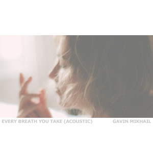 Album Every Breath You Take (Acoustic) from Gavin Mikhail