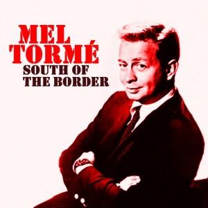 Mel Tormé的專輯South Of The Border
