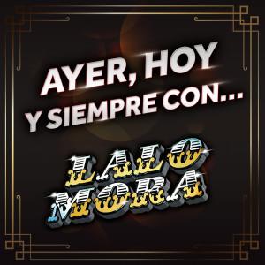 Ayer, Hoy Y Siempre Con… Lalo Mora dari Lalo Mora