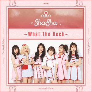 Album SHASHA 2ND SINGLE 'WHAT THE HECK' from SHA SHA