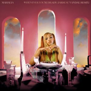 Mahalia的專輯Whenever You're Ready (Jarreau Vandal Remix)