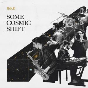 Album Some Cosmic Shift from Jerk