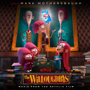 Album The Willoughbys (Music from the Netflix Film) from Mark Mothersbaugh