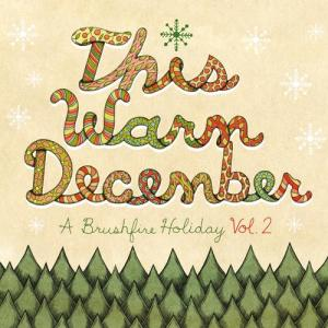 This Warm December, A Brushfire Holiday Vol. 2 2011 Various Artists