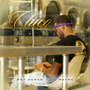 Roy Demeo的專輯Chico (feat. Lil Wayne)