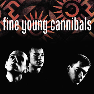 Album Fine Young Cannibals (Remastered & Expanded) from Fine Young Cannibals