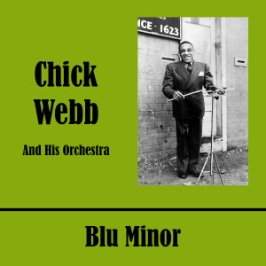Chick Webb And His Orchestra的專輯Blu Minor