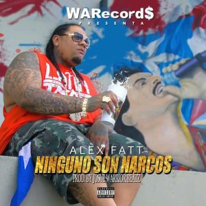 Listen to Ninguno Son Narcos song with lyrics from Alex Fatt