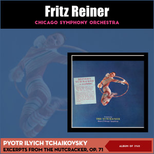 Album Peter Tchaikovsky: The Nutcracker, Op. 71 - Excerpts (Album of 1960) from Chicago Symphony Orchestra