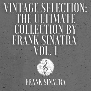 Frank Sinatra的專輯Vintage Selection: The Ultimate Collection by Frank Sinatra, Vol. 1 (2021 Remastered)
