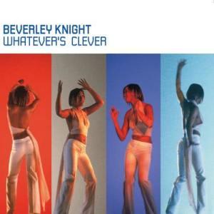 收聽Beverley Knight的Whatever's Clever歌詞歌曲