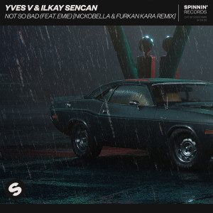 Album Not So Bad (feat. Emie) [Nickobella & Furkan Kara Remix] from Ilkay Sencan