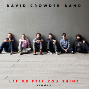 Let Me Feel You Shine 2011 David Crowder Band