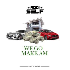 Album We Go Make Am (Explicit) from Addi Self