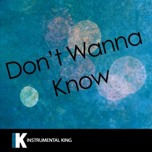 Instrumental King的專輯Don't Wanna Know (In the Style of Maroon 5 feat. Kendrick Lamar) [Karaoke Version]