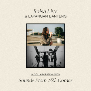Raisa Live In Lapangan Banteng (Sounds From The Corner) dari Raisa