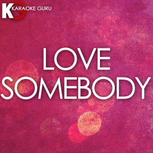 Karaoke Guru的專輯Love Somebody (Originally by Maroon 5) [Karaoke Version] - Single