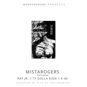 Album Like You (Remix) [feat. Ray Jr., Ty Dolla $ign & E-40] (Explicit) from Mistarogers