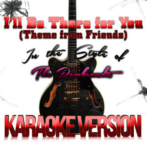 Karaoke - Ameritz的專輯I'll Be There for You (Theme from Friends) [In the Style of the Rembrandts] [Karaoke Version] - Single