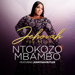 Album Jehovah You Reign from Ntokozo Mbambo