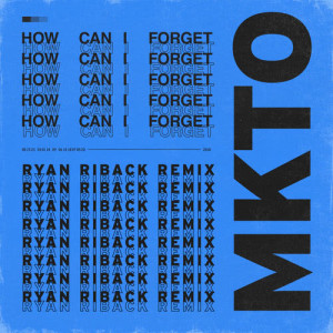 MKTO的專輯How Can I Forget (Ryan Riback Remix)