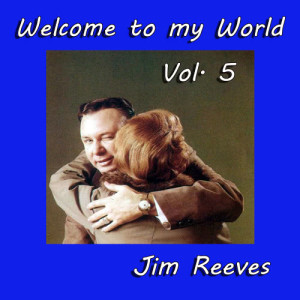 Jim Reeves的專輯Welcome to My World, Vol. 5
