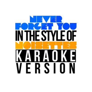Karaoke - Ameritz的專輯Never Forget You (In the Style of Noisettes) [Karaoke Version] - Single