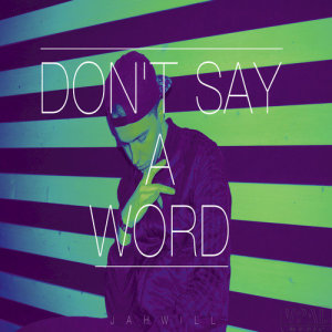 Album Don't Say a Word from Jahwill
