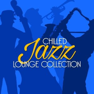 Album Chilled Jazz Lounge Collection from Chill Lounge Players