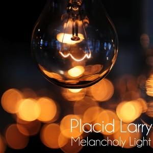 Album Melancholy Light from Placid Larry