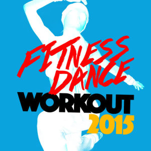 Album Fitness Dance Workout 2015 from Dance Workout 2015