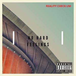 Album No Hard Feelings (Explicit) from Reality Check Um