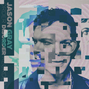 Album Disorder from Jason Gray