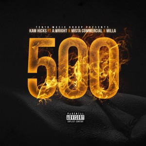 Album 500 (feat. A. Wright, Mista Commercial & Milla) (Explicit) from Kam Hicks