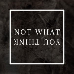 Not What You Think (Explicit)